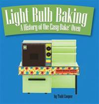 Light Bulb Baking: A History of the Easy-Bake Oven