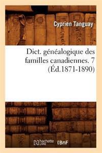 Dict. G�n�alogique Des Familles Canadiennes. 7 (�d.1871-1890)