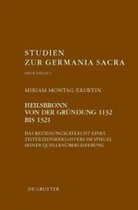Heilsbronn Von Der Grundung 1132 Bis 1321: Das Beziehungsgeflecht Eines Zisterzienserklosters Im Spiegel Seiner Quellenuberlieferung