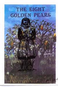 The Eight Golden Pears: HTTP: //WWW.Amazon.Com/The-Eight-Golden-Pears-eBook/DP/B00cdzyvnw/Ref=sr_1_2?ie=utf8&qid=1379783134&sr=8-2&keywords=do