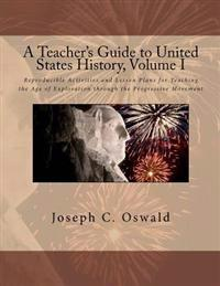A Teacher's Guide to United States History, Volume I: Reproducible Activities and Lesson Plans for Teaching the Age of Exploration Through the Progres