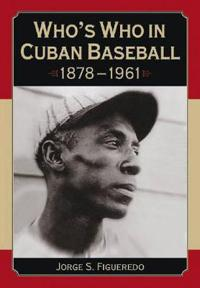 Who's Who in Cuban Baseball 1878-1961