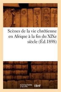 Scenes de La Vie Chretienne En Afrique a la Fin Du Xixe Siecle (Ed.1898)