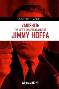 Vanished: The Life and Disappearance of Jimmy Hoffa