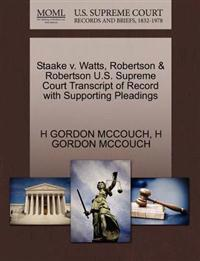Staake V. Watts, Robertson & Robertson U.S. Supreme Court Transcript of Record with Supporting Pleadings