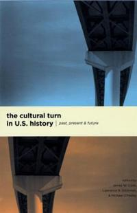 The Cultural Turn in U. S. History