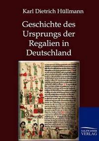 Geschichte Des Ursprungs Der Regalien in Deutschland