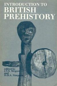 Introduction to British Prehistory: From the Arrival of Homo Sapiens to the Claudian Invasion