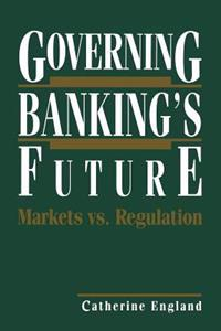 Governing Banking's Future: Markets vs. Regulation