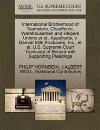 International Brotherhood of Teamsters, Chauffeurs, Warehousemen and Helpers Unions et al., Appellants, V. Denver Milk Producers, Inc., et al. U.S. Supreme Court Transcript of Record with Supporting Pleadings