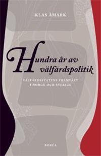 Hundra år av välfärdspolitik : välfärdsstatens framväxt i Norge och Sverige