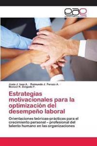 Estrategias Motivacionales Para La Optimizacion del Desempeno Laboral
