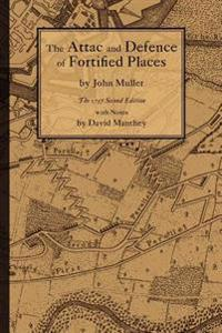 The Attac And Defence Of Fortified Places