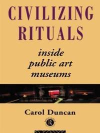 Civilizing Rituals: Inside Public Art Museums