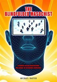 Blindfolded masochist - creation versus destruction: the power of economic