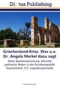 Griechenland-Krise. Was u.a. Dr. Angela Merkel dazu sagt