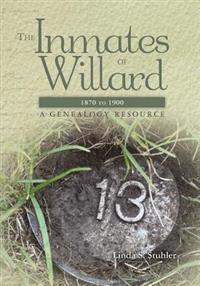 The Inmates of Willard 1870 to 1900: A Genealogy Resource