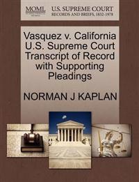 Vasquez V. California U.S. Supreme Court Transcript of Record with Supporting Pleadings