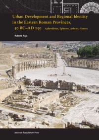 Urban Development and Regional Identity in the Eastern Roman Provinces, 50 B.C.- AD 250: Aphrodisias, Ephesos, Athens, Gerasa y