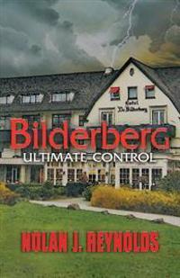 Bilderberg: Ultimate Control