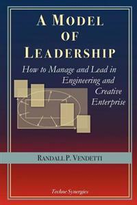 A Model of Leadership: How to Manage and Lead in Engineering and Creative Enterprise