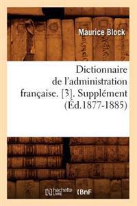 Dictionnaire de L'Administration Francaise. [3]. Supplement (Ed.1877-1885)