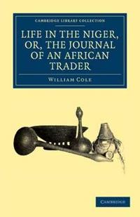 Life in the Niger, or, The Journal of an African Trader