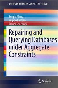 Repairing and Querying Databases Under Aggregate Constraints