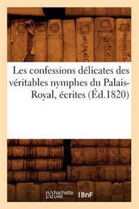 Les Confessions Delicates Des Veritables Nymphes Du Palais-Royal, Ecrites (Ed.1820)