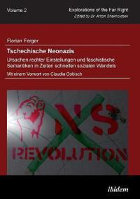 Tschechische Neonazis - Ursachen Rechter Einstellungen Und Faschistische Semantiken in Zeiten Schnellen Sozialen Wandels.