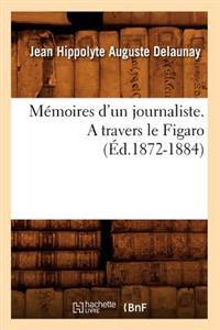 M�moires d'Un Journaliste. a Travers Le Figaro (�d.1872-1884)