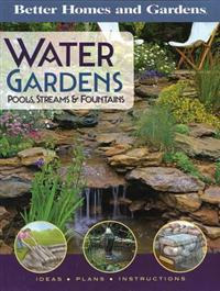 Better Homes and Gardens Water Gardens: Pools, Streams & Fountains