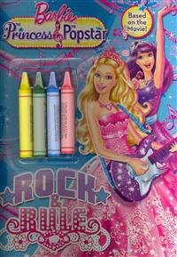 Barbie: The Princess & the Popstar: Rock & Rule [With Crayons]