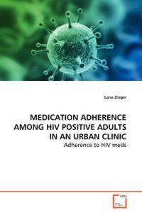 Medication Adherence Among HIV Positive Adults in an Urban Clinic