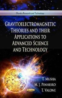 Gravitoelectromagnetic TheoriesTheir Applications to Advanced ScienceTechnology