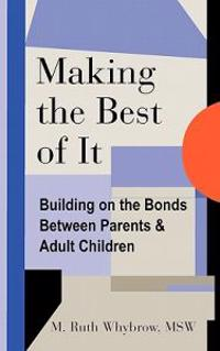 Making the Best of It: Building on the Bonds Between Parents and Adult Children