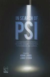 In Search of Psi: Contemporary Perspectives on Extra-Sensory Perception, Psychokinesis, and Survival