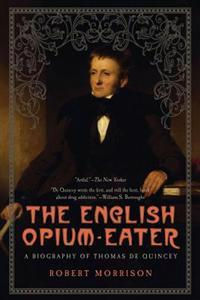 English Opium-Eater: A Biography of Thomas de Quincey