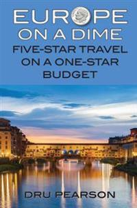 Europe on a Dime: Five-Star Travel on a One-Star Budget: The Tightwad Way to Go