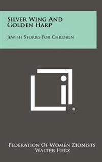 Silver Wing and Golden Harp: Jewish Stories for Children