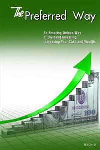 The Preferred Way: Amazing Unique Way to Increase Dividends, Cash and Wealth