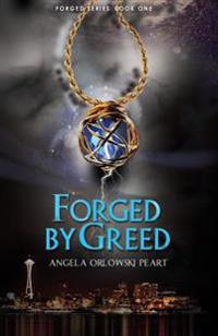 Forged by Greed: Forged Series, Book One