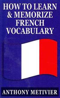 How to Learn and Memorize French Vocabulary: ... Using a Memory Palace Specifically Designed for the French Language