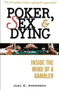 Poker, Sex, and Dying