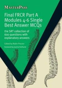 Final Frcr Part a Modules 4-6 Single Best Answer McQs: The Srt Collection of 600 Questions with Explanatory Answers