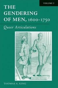 The Gendering of Men, 1600-1750 v. 2; Queer Articulations