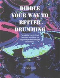 Diddle Your Way to Better Drumming: Paradiddle Hand/Foot Exercises and More for Beginning and Intermediate Drummers