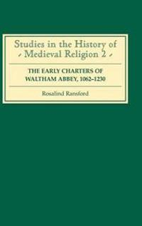 The Early Charters of the Augustinian Canons of Waltham Abbey, Essex  1062-1230