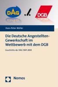 Die Deutsche Angestellten-Gewerkschaft Im Wettbewerb Mit Dem Dgb: Geschichte Der Dag 1947-2001
