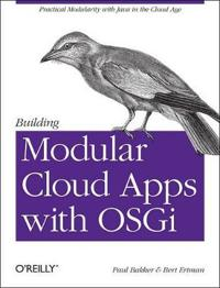 Building Modular Cloud Apps with Osgi: Practical Modularity with Java in the Cloud Age